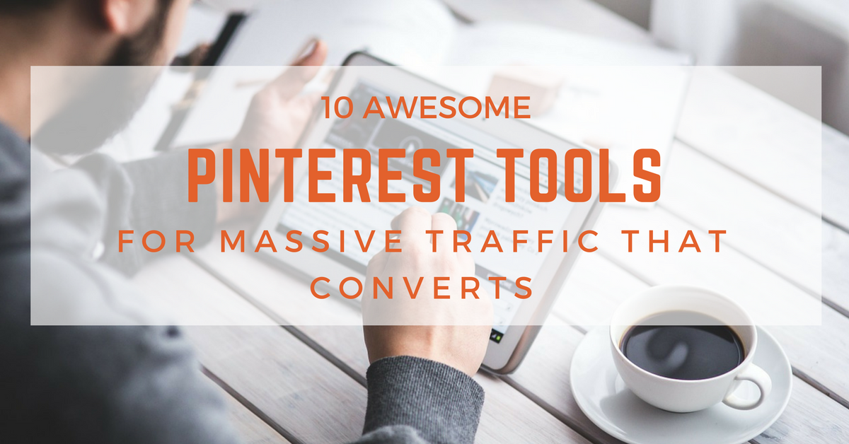 10 Awesome Pinterest Tools for Massive Traffic That Converts