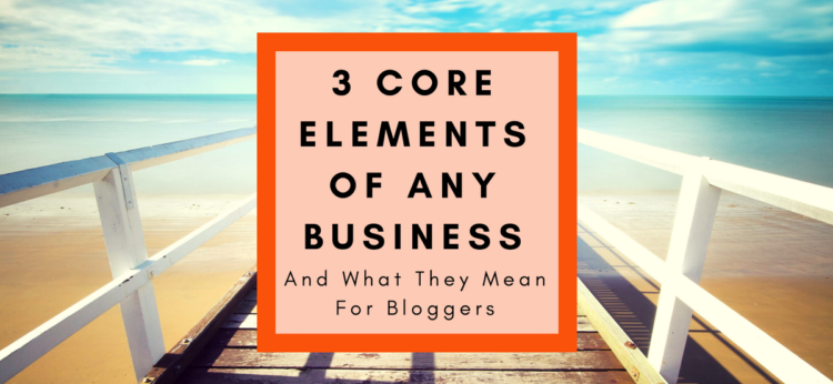 These are the core elements of ANY business - but in the online world and especially among bloggers, they are often forgotten. Learn the three core elements of business and what they mean for bloggers!