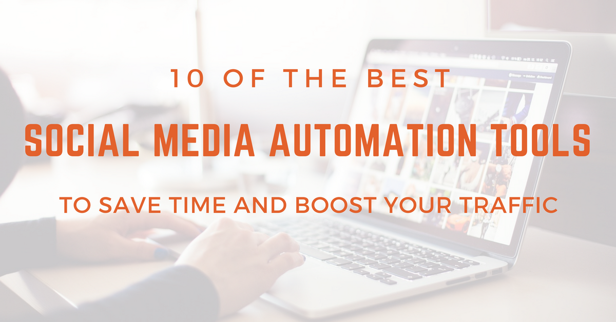 10 Of The Best Social Media Automation Tools To Save Time And Boost Your Traffic