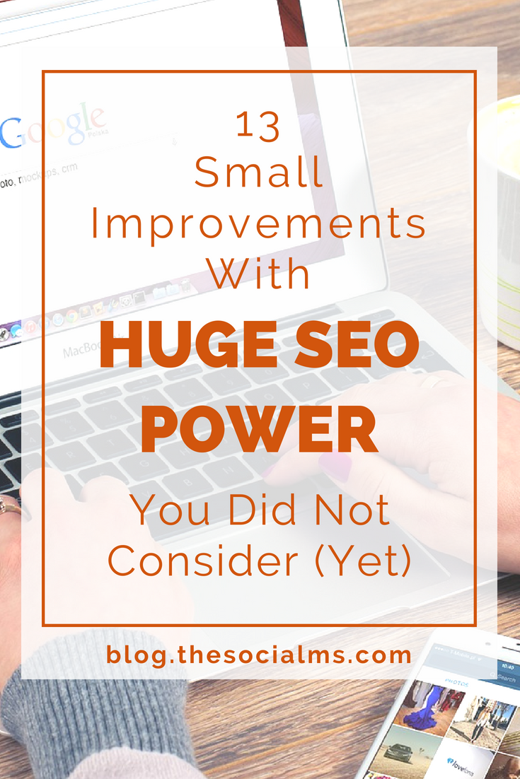 When talking about search traffic and search engine optimization, everybody instantly seems to be thinking about link building. But there are many other small tweaks that have immense power for SEO improvement and can positively influence your search rankings. Here are 13 things you can do today to improve your SEO. search engine optimization, SEO tips, SEO strategy, SEO improvement - #SEO #searchengineoptimization #bloggingtips #contentmarketing