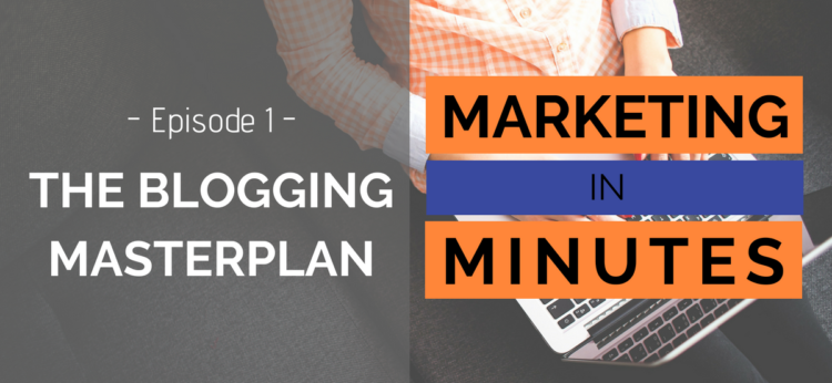 Marketing in Minutes - The Blogging Masterplan