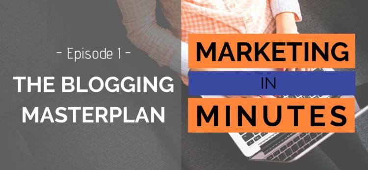 Marketing in Minutes - The Blogging Masterplan