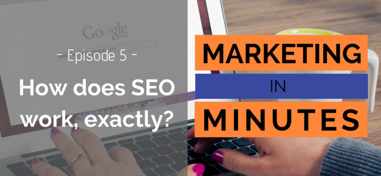 Marketing in Minutes - How does SEO Work?