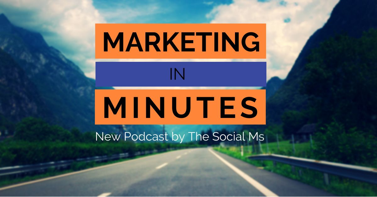 New Marketing Podcast by The Social Ms: Marketing in Minutes