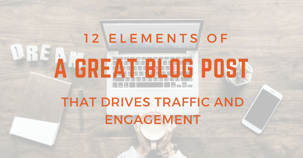 12 Elements of a Great Blog Post that Drives Traffic and Engagement