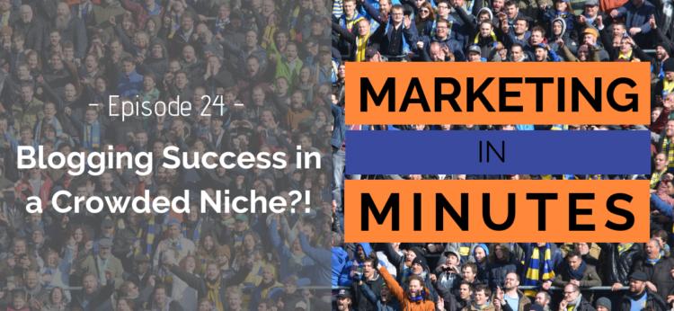 Marketing in Minutes - Blogging Success Crowded Niche