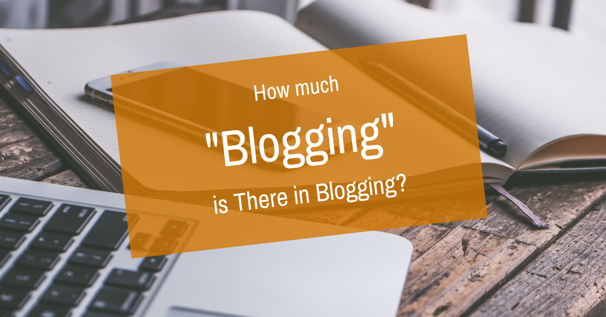 "How Much ""Blogging"" is There Really in Blogging?"