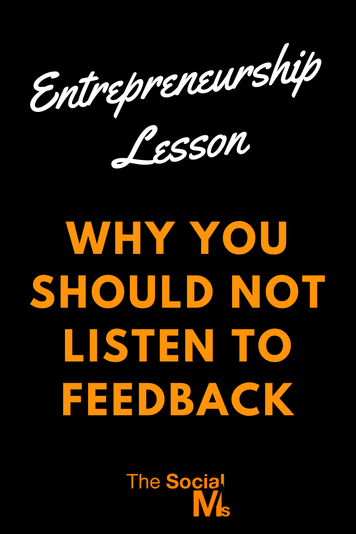 Many people think that the first entrepreneurship lesson is to ask for feedback. And sometimes feedback is awesome. Here is why and when you should ask... but not listen to it. At least not in the way you think. #startupmarketing #bloggingtips #blogging101 #startablog #startupmarketing #smallbusinessmarketing