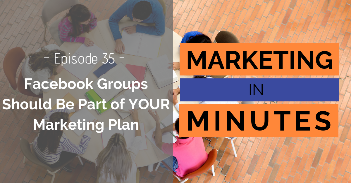 Why Facebook Groups should be Part of your Marketing Plan – Podcast Episode