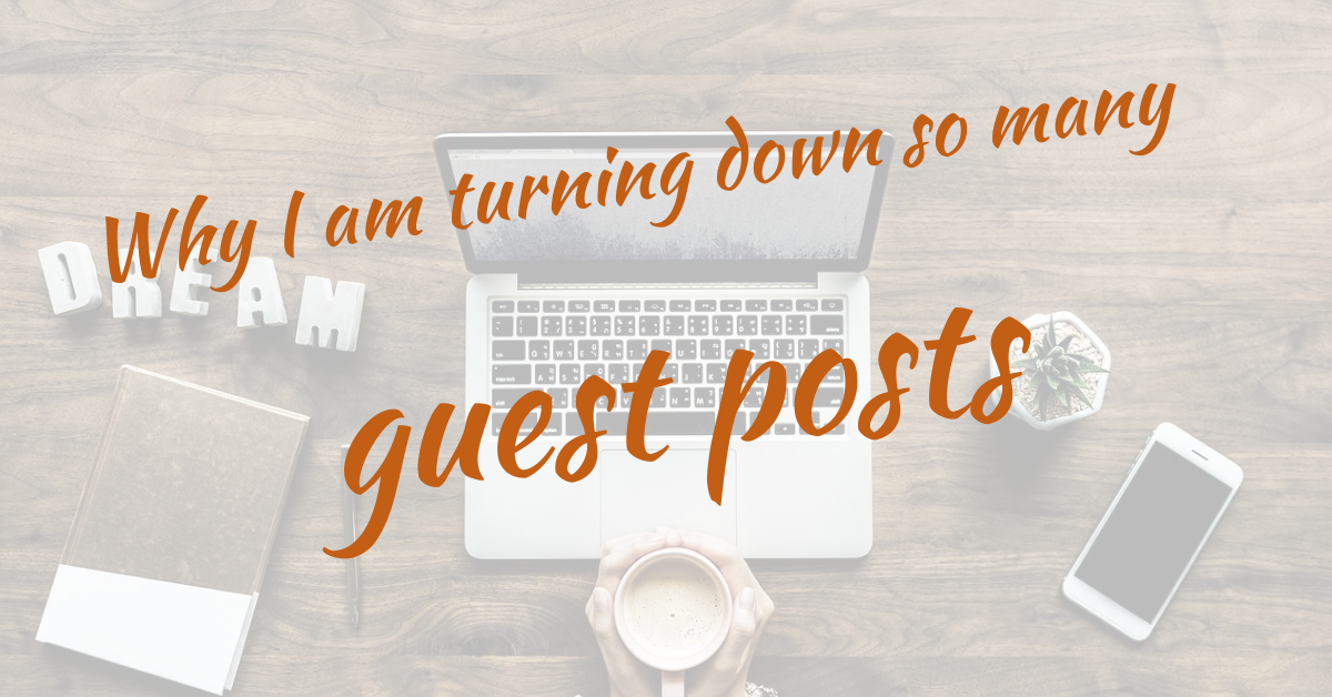 Why I am turning down so many guest posts