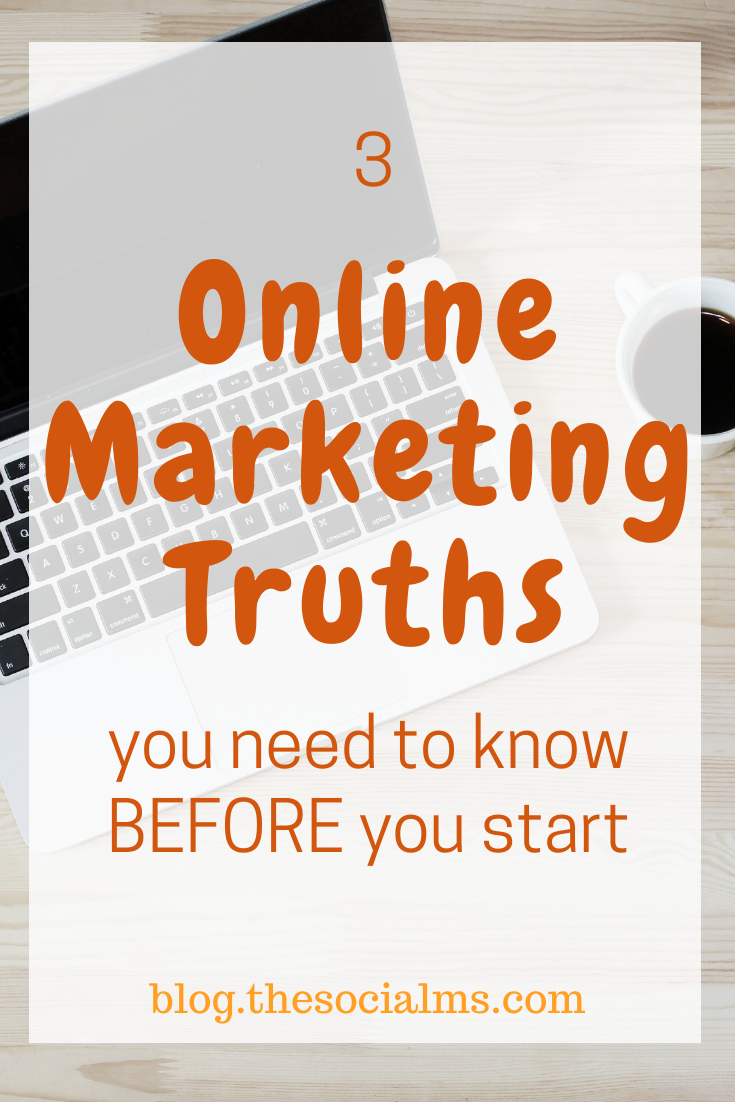 There are online marketing truths you need to know before you start or you will learn them the hard way. #onlinemarketingtips #bloggingtips #blogging101 #marketingstrategy #onlinebusiness #bloggingforbeginners