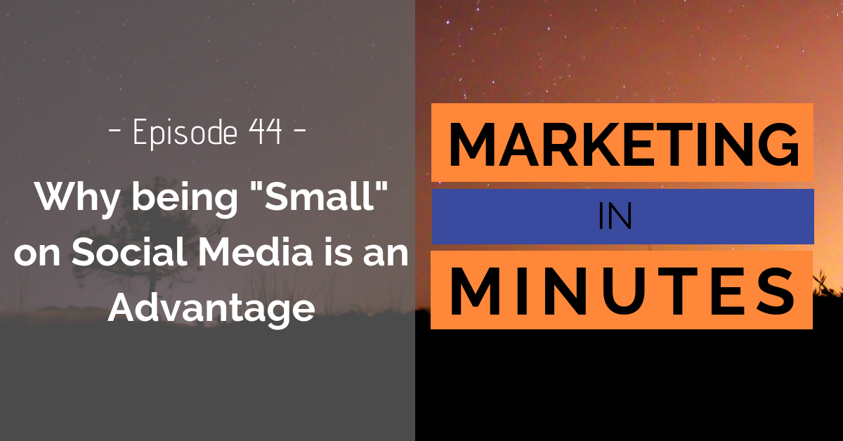"Why being ""Small"" in Social Media Marketing is an Advantage – Podcast Episode"
