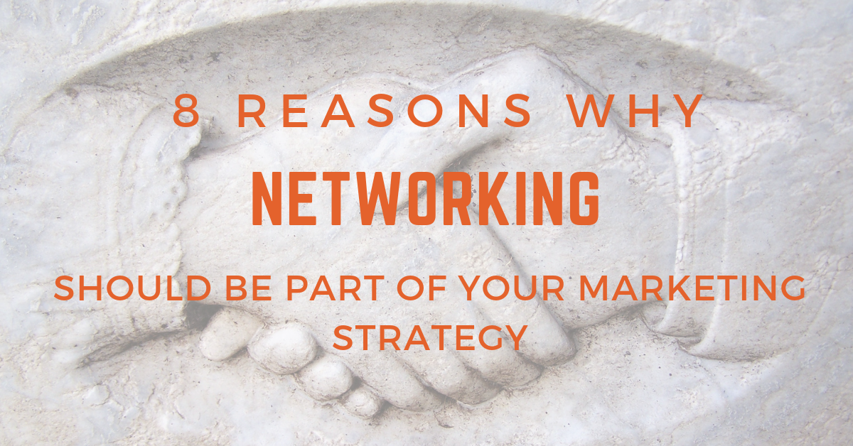 8 Reasons Why Networking Should Be Part Of Your Marketing Strategy
