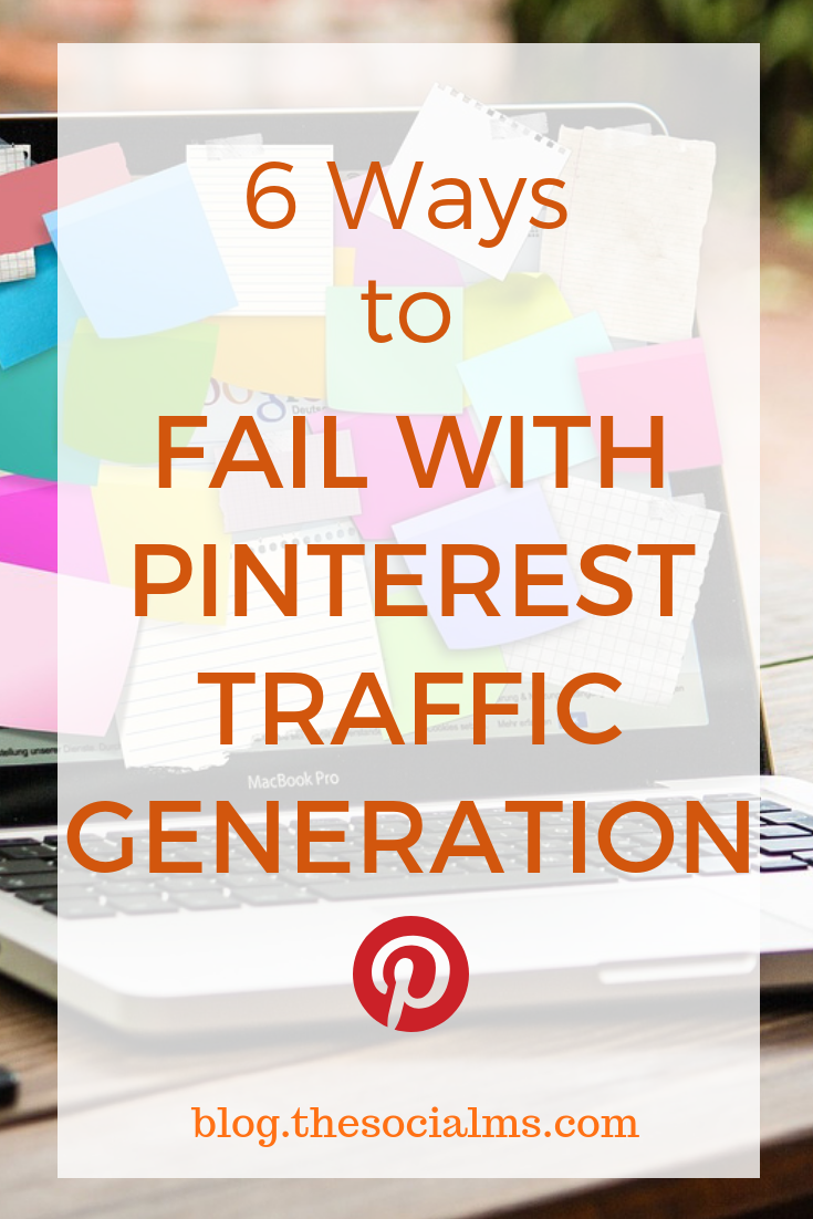 There is so much Pinterest advice around. It is hard to tell which is working. Here are 6 ways to fail at Pinterest traffic generation. Make sure you understand how Pinterest works, and you will be able to decide which tips to follow and which to ignore. #pinteresttips #pintereststrategy #blogtraffic #trafficgeneration