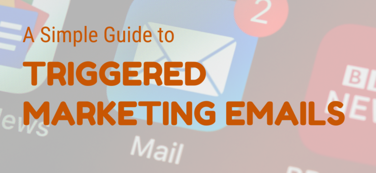 a simple guide to triggered marketing emails